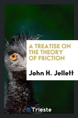 A Treatise on the Theory of Friction - Jellett, John H