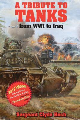 A Tribute to Tankers: From Wwi to Iraq - Hoch, Sgt Clyde D, and Phillips, Todd, and Wendling, Jan