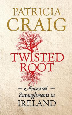 A Twisted Root: Ancestral Entanglements in Ireland - Craig, Patricia
