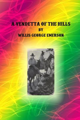 A Vendetta of the Hills - Emerson, Willis George