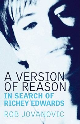 A Version of Reason: In Search of Richey Edwards - Jovanovic, Rob