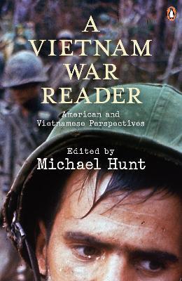A Vietnam War Reader: American and Vietnamese Perspectives - Hunt, Michael