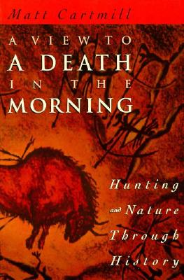 A View to a Death in the Morning: Hunting and Nature Through History -