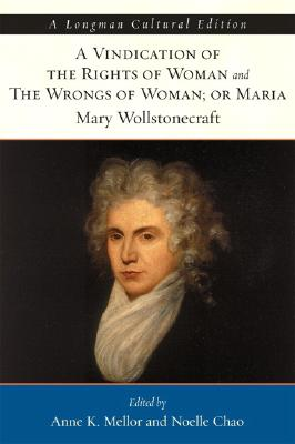 A Vindication of the Rights of Woman and the Wrongs of Woman, or Maria - Wollstonecraft, Mary, and Mellor, Anne K (Editor), and Chao, Noelle (Editor)