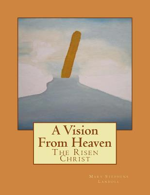 A Vision from Heaven: The Risen Christ - Landoll, Mary Stephens