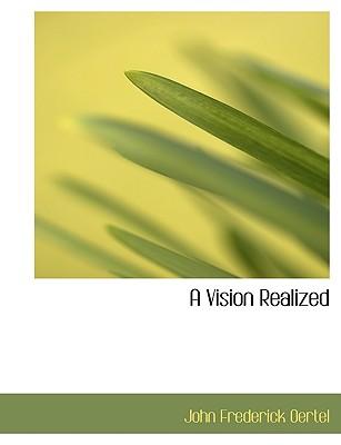 A Vision Realized - Oertel, John Frederick