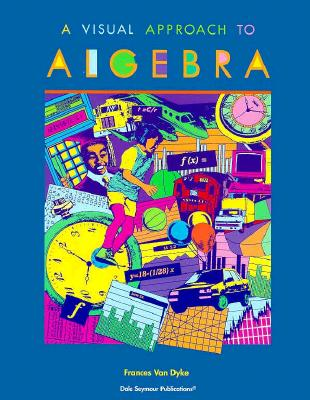 A Visual Approach to Algebra Copyright 1998 - Van Dyke, Frances, and Dale Seymour Publications Secondary (Compiled by)