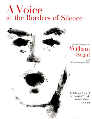 A Voice at the Borders of Silence: An Intimate View of the Gurdjieff Work, Zen Buddhism, and Art - Segal, William, and Bancou-Segal, Marielle, and Magill, Mark (Editor)