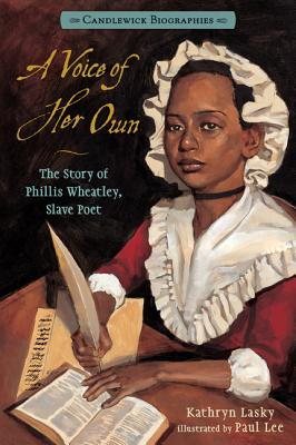 A Voice of Her Own: The Story of Phillis Wheatley, Slave Poet - Lasky, Kathryn
