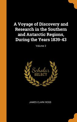 A Voyage of Discovery and Research in the Southern and Antarctic Regions, During the Years 1839-43; Volume 2 - Ross, James Clark