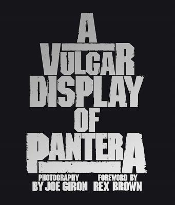 A Vulgar Display of Pantera - Giron, Joe, and Brown, Rex (Foreword by), and Kuo, Gabriel (Editor)