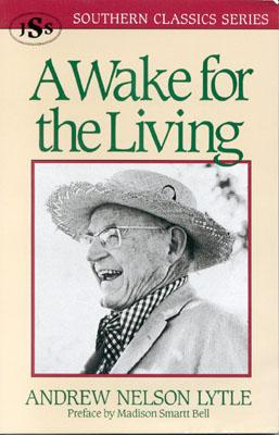 A Wake for the Living - Lytle, Andrew Nelson, and Bell, Madison Smartt (Photographer)