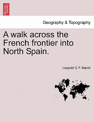 A Walk Across the French Frontier Into North Spain. - March, Leopold G F