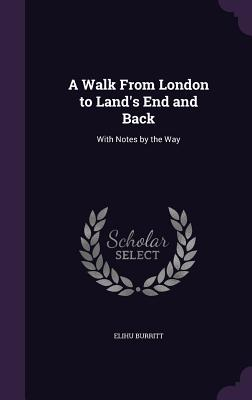 A Walk from London to Land's End and Back: With Notes by the Way - Burritt, Elihu