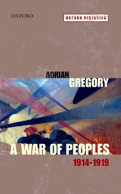 A War of Peoples 1914-1919 - Gregory, Adrian