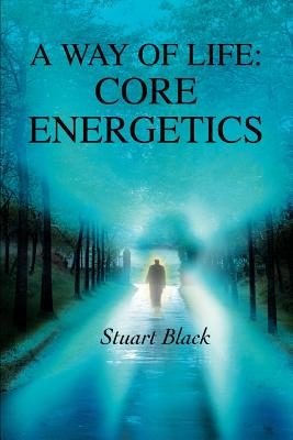 A Way of Life: Core Energetics - Black, Stuart