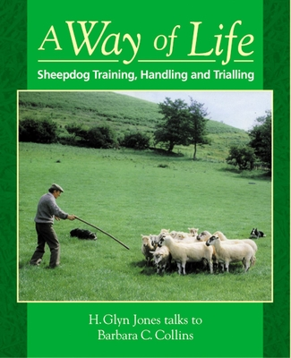 A Way of Life: Sheepdog Training, Handling and Trialling - Collins, Barbara C., and Jones, H.Glyn