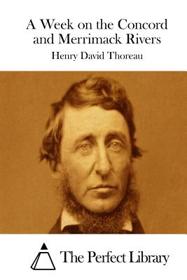 A Week on the Concord and Merrimack Rivers - Thoreau, Henry David, and The Perfect Library (Editor)