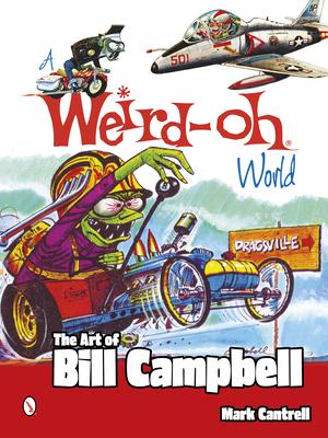 A Weird-Oh World: The Art of Bill Campbell - Cantrell, Mark