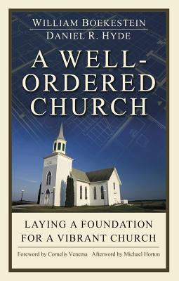 A Well Ordered Church: Laying a Foundation for a Vibrant Church - Boekestein, William