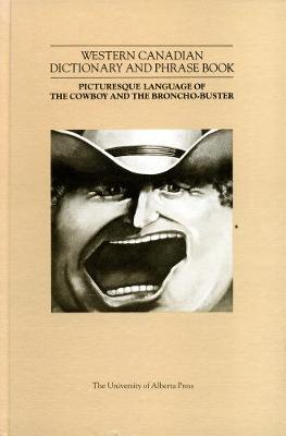 A Western Canadian Dictionary and Phrasebook: Picturesque Language of the Cowboy and the Broncho-Buster - Sandilands, John