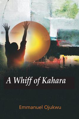 A Whiff of Kahara - Ojukwu, Emmanuel