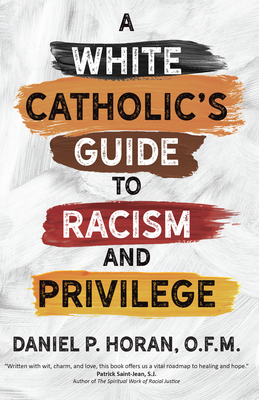 A White Catholic's Guide to Racism and Privilege - Horan, Daniel P