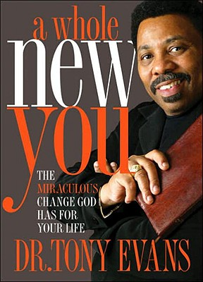 A Whole New You: The Miraculous Change God Has for Your Life - Evans, Tony