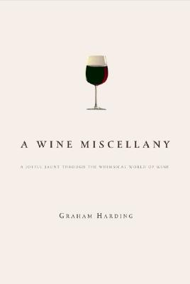 A Wine Miscellany: A Jaunt Through the Whimsical World of Wine - Harding, Graham