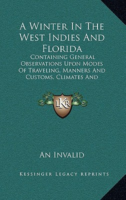 A Winter in the West Indies and Florida: Containing General Observations Upon Modes of Traveling, Manners and Customs, Climates and Productions (1839) - An Invalid