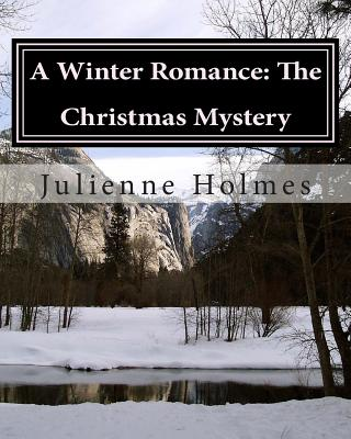 A Winter Romance: The Christmas Mystery - Holmes, Julienne