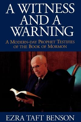 A Witness and a Warning: A Modern-Day Prophet Testifies of the Book of Mormon - Benson, Ezra Taft
