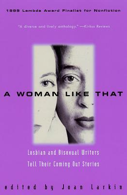 A Woman Like That: Lesbian and Bisexual Writers Tell Their Coming Out Stories - Larkin, Joan