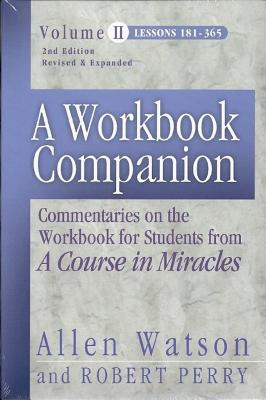 A Workbook Companion: Commentaries on the Workbook for Students from a Course in Miracles; Lessons 181-365 - Perry, Robert