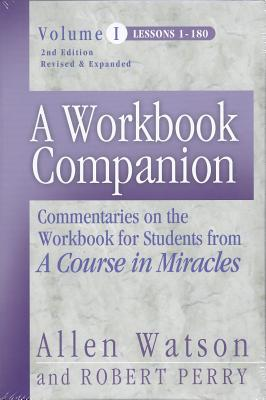 A Workbook Companion Lessons 1-180: Commentaries on the Workbook for Students from a Course in Miracles - Watson, Allen, and Perry, Robert