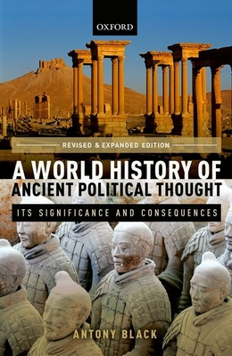 A World History of Ancient Political Thought: Its Significance and Consequences - Black, Antony