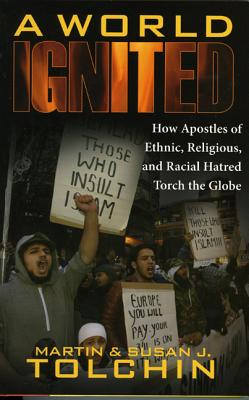 A World Ignited: How Apostles of Ethnic, Religious, and Racial Hatred Torch the Globe - Tolchin, Martin, and Tolchin, Susan