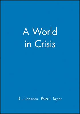 A World in Crisis?: Geographical Perspectives - Johnston, R J (Editor), and Taylor, Peter J (Editor)