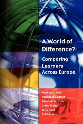 A World of Difference?: Comparing Learners Across Europe - Osborn, Marilyn, and Broadfoot, Patricia, and McNess, Elizabeth