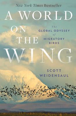 A World on the Wing: The Global Odyssey of Migratory Birds - Weidensaul, Scott