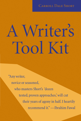 A Writer's Tool Kit: 12 Proven Ways You Can Make Your Writing Stronger--Today! - Short, Carroll Dale