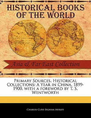 A Year in China, 1899-1900 - Clive Bigham Mersey, Charles, and Wentworth, T S (Foreword by)
