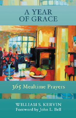 A Year of Grace: 365 Mealtime Prayers - Kervin, William S, and Bell, John L (Foreword by)