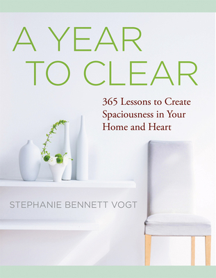 A Year to Clear: A Daily Guide to Creating Spaciousness in Your Home and Heart - Vogt, Stephanie Bennett, Ma