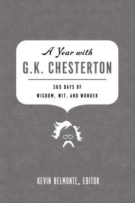 A Year with G.K. Chesterton: 365 Days of Wisdom, Wit, and Wonder - Belmonte, Kevin (Editor), and Thomas Nelson