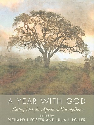 A Year with God: Living Out the Spiritual Disciplines - Foster, Richard J, and Roller, Julia L (Compiled by)