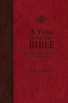 A Year with the Bible: Scriptural Wisdom for Daily Living - Madrid, Patrick