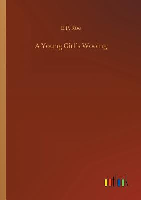 A Young Girl´s Wooing - Roe, E P