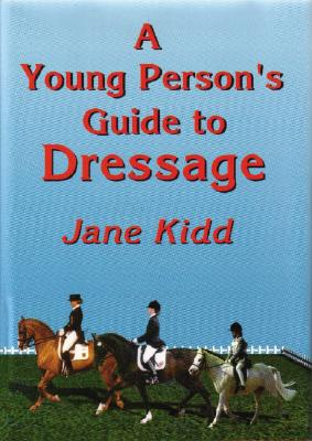 A Young Person's Guide to Dressage - Kidd, Jane