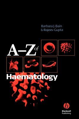 A - Z of Haematology - Bain, Barbara J, Fracp, and Gupta, Rajeev, Dr.